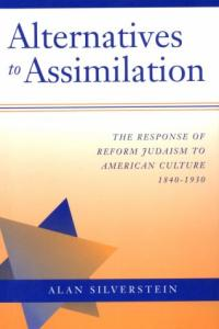 Alternatives to assimilation: the response of Reform Judaism to American culture, 1840-1930