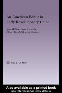 American Editor in Early Revolutionary China: John William Powell and the China Weekly Monthly Review (East Asia (New York, N.Y.).)