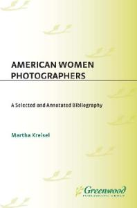 American Women Photographers: A Selected and Annotated Bibliography (Art Reference Collection)
