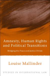 Amnesty, Human Rights and Political Transitions: Bridging the Peace and Justice Divide (Studies in International Law)