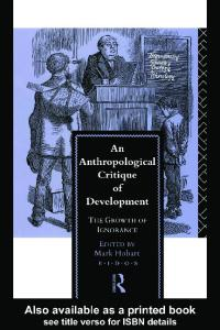 An Anthropological Critique of Development: The Growth of Ignorance (EIDOS)