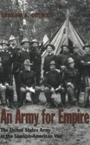 An Army for Empire: The United States Army in the Spanish-American War (Texas a & M University Military History Series)