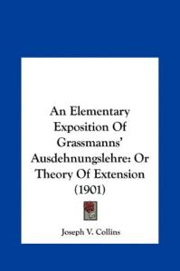 An elementary exposition of Grassmann's Ausdehnungslehre, or Theory of extension