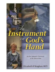 An Instrument in God's Hand : An Eye Surgeon's Discovery of The Miraculous