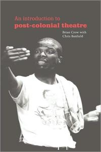 An Introduction to Post-Colonial Theatre (Cambridge Studies in Modern Theatre)