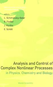 Analysis and Control of Complex Nonlinear Processes in Physics, Chemistry and Biology (World Scientific Lecture Notes in Complex Systems)