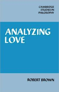 Analyzing Love (Cambridge Studies in Philosophy)