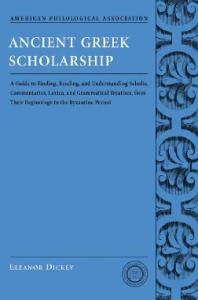 Ancient Greek Scholarship: A Guide to Finding, Reading, and Understanding Scholia, Commentaries, Lexica, and Grammatical Treatises: From Their ... Association Classical Resources Series)