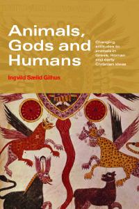Animals, Gods and Humans: Changing Attitudes to Animals in Greek, Roman and Early Christian Thought