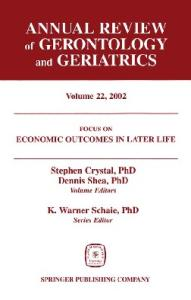 Annual Review of Gerontology and Geriatrics, Volume 22, 2002: Economic Outcomes in Later Life: Public Policy, Health and Cumulative Advantage