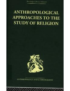 Anthropological Approaches to the Study of Religion (Routledge Library Editions: Anthropology and Ethnography)