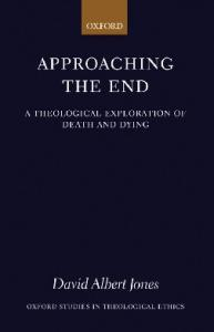 Approaching the End: A Theological Exploration of Death and Dying (Oxford Studies in Theological Ethics)