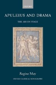 Apuleius and Drama: The Ass on Stage (Oxford Classical Monographs)