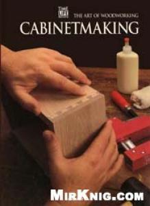 Art Of Woodworking - Cabinetmaking