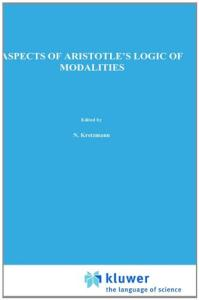 Aspects of Aristotle's Logic of Modalities (Synthese Historical Library)