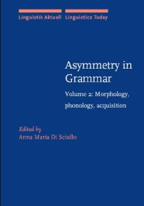 Asymmetry in Grammar: Syntax and Semantics v. 1