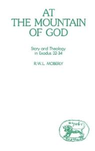 At the Mountain of God: Story and Theology in Exodus 32-34 (JSOT Supplement)