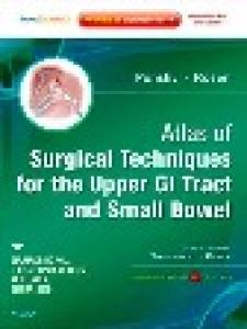 Atlas of Surgical Techniques for the Upper GI Tract and Small Bowel: A Volume in the Surgical Techniques Atlas Series