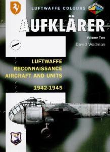 Aufklarer, Volume Two: Luftwaffe Reconnaissance Aircraft and Units 1942-1945
