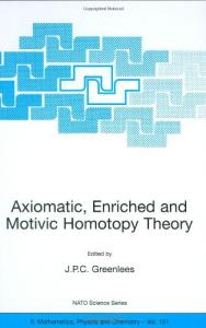 Axiomatic, Enriched and Motivic Homotopy Theory (NATO Science Series II: Mathematics, Physics and Chemistry)