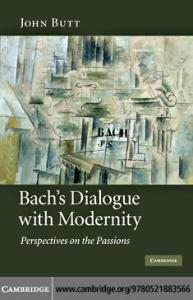 Bach's Dialogue with Modernity: Perspectives on the Passions