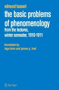 Basic Problems of Phenomenology: From the Lectures, Winter Semester, 1910-1911 (Edmund Husserl Collected Works)