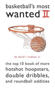 Basketball's Most Wanted II: The Top 10 Book of More Hotshot Hoopsters, Double Dribbles, and Roundball Oddities (Most Wanted (Potomac)) (v. 2)