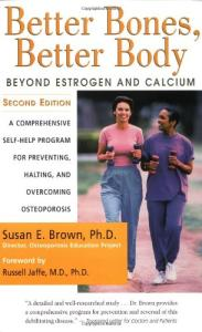 Better Bones, Better Body : Beyond Estrogen and Calcium
