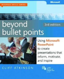 Beyond Bullet Points: Using Microsoft® PowerPoint® to Create Presentations that Inform, Motivate, and Inspire
