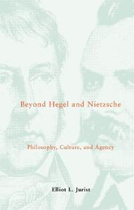 Beyond Hegel and Nietzsche: philosophy, culture, and agency