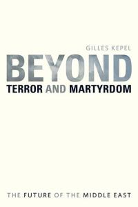 Beyond Terror and Martyrdom: The Future of the Middle East