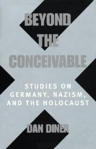 Beyond the conceivable: studies on Germany, Nazism, and the Holocaust