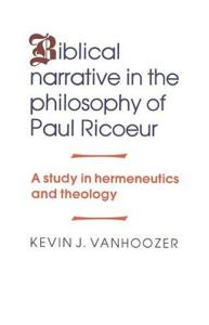 Biblical Narrative in the Philosophy of Paul Ricoeur: A Study in Hermeneutics and Theology