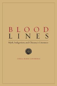 Blood Lines: Myth, Indigenism and Chicana o Literature (Chicana Matters)