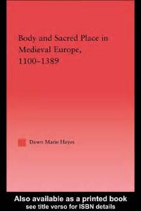 Body and Sacred Place in Medieval Europe, 1100-1389 (Studies in Medieval History and Culture, 18)