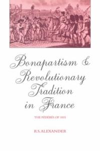 Bonapartism and Revolutionary Tradition in France: The Federes of 1815