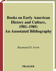 Books on Early American History and Culture, 1981-1985: An Annotated Bibliography (Bibliographies and Indexes in American History)