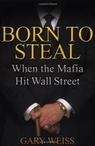 Born to Steal: When the Mafia Hit Wall Street