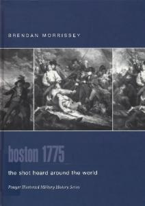Boston 1775: The Shot Heard Around the World (Praeger Illustrated Military History)