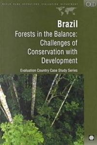 Brazil: Forests in the Balance : Challenges of Conservation With Development (Evaluation Country Case Study Series)