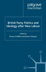 British Party Politics and Ideology after New Labour