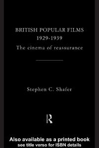 British Popular Films, 1929-1939: The Cinema of Reassurance  (Studies in Film, Television and the Media)