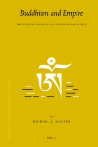 Buddhism and Empire: The Political and Religious Culture of Early Tibet (Brill's Tibetan Studies Library, V. 22)