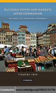 Building States and Markets After Communism: The Perils of Polarized Democracy (Cambridge Studies in Comparative Politics)