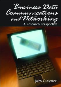 Business Data Communications and Networking: A Research Perspective (Advances in Business Data Communications and Networking Series) (Advances in Business Data Communications and Networking Series)