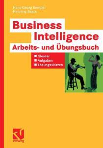 Business Intelligence – Arbeits- und Übungsbuch. Glossar, Aufgaben, Lösungsskizzen