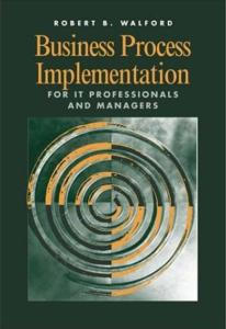 Business Process Implementation for IT Professionals and Managers