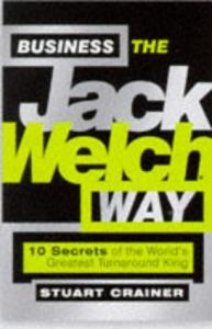 Business the Jack Welch Way: 10 Secrets of the Worlds Greatest Turnaround King (Bigshots)