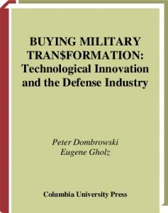Buying Military Transformation: Technological Innovation and the Defense Industry