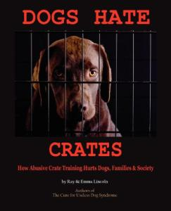 Caged Love: Suburban Dogs and the Crate Training Conspiracy